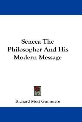 Seneca the Philosopher and His Modern Message  by  Richard Mot Gummere