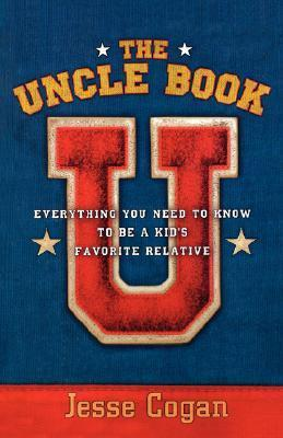The Uncle Book: Everything You Need to Know to Be a Kids Favorite Relative  by  Jesse Cogan