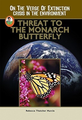 Threat to the Monarch Butterfly (Robbie Readers)  by  Rebecca Thatcher