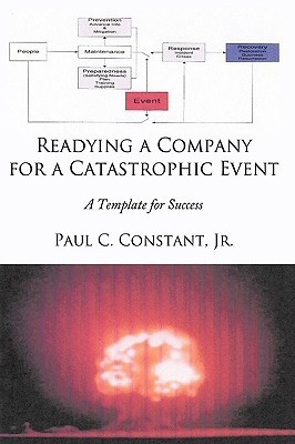 Readying a Company for a Catastrophic Event: A Template for Success Paul C. Constant Jr.