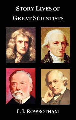 Story Lives of Great Scientists  by  Francis Jameson Rowbotham