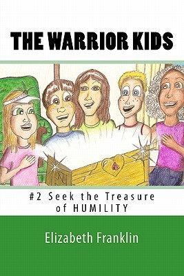 The Warrior Kids: Seek the Treasure of Humility  by  Elizabeth Franklin