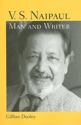 V.S. Naipaul, Man and Writer  by  Gillian Dooley