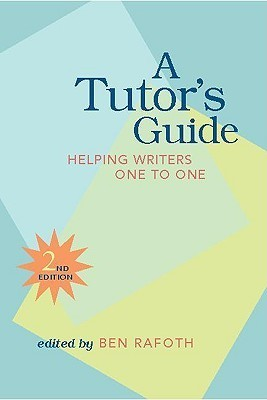 A Tutors Guide: Helping Writers One to One Ben Rafoth
