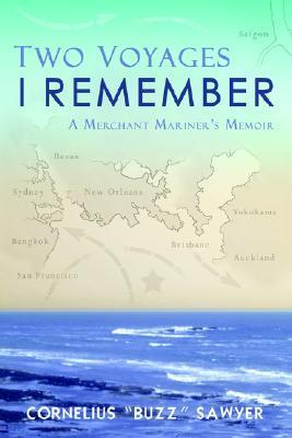 Two Voyages I Remember: A Merchant Mariners Memoir  by  Cornelius Sawyer