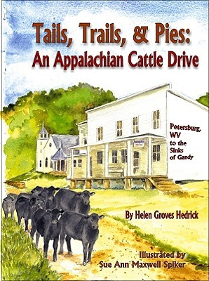 Tails, Trails & Pies: An Appalachian Cattle Drive Helen Groves Hedrick