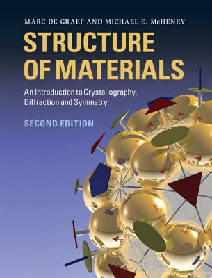 Structure of Materials: An Introduction to Crystallography, Diffraction and Symmetry Marc De Graef