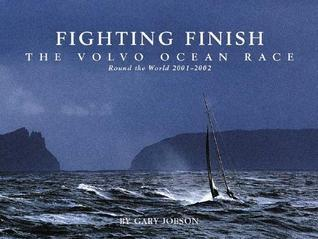 Fighting Finish: The Volvo Ocean Race: Round the World 2001�2002 Gary Jobson