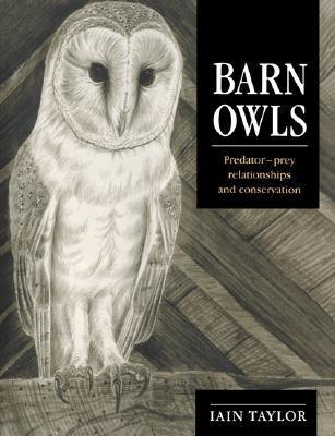 Barn Owls: Predator-Prey Relationships and Conservation  by  Iain Taylor