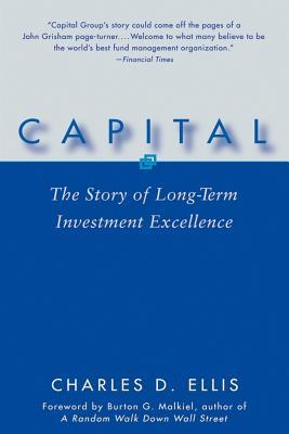 Capital: The Story of Long-Term Investment Excellence Charles D. Ellis