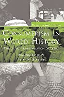 Consumerism in World History: The Global Transformation of Desire  by  Peter N. Stearns