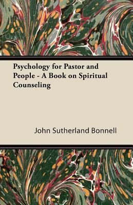 Psychology for Pastor and People - A Book on Spiritual Counseling  by  John Sutherland Bonnell