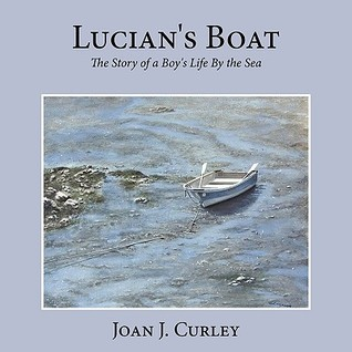 Lucians Boat: The Story of a Boys Life  by  the Sea by Joan Curley
