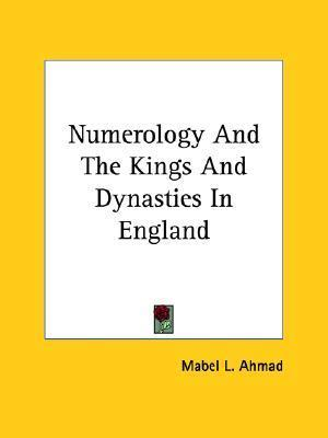 Numerology and the Kings and Dynasties in England Mabel L. Ahmad