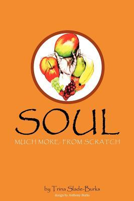 Soul Much More: From Scratch  by  Trina S. Slade-Burks