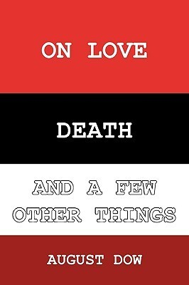 On Love, Death, and a Few Other Things August Dow