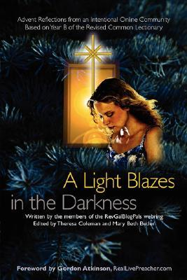 A Light Blazes in the Darkness: Advent Devotionals from an Intentional Online Community  by  Theresa Coleman