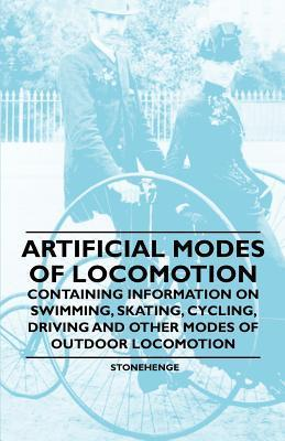 Artificial Modes of Locomotion - Containing Information on Swimming, Skating, Cycling, Driving and Other Modes of Outdoor Locomotion Stonehenge