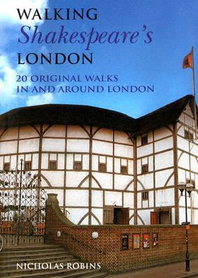 Walking Shakespeares London: 20 Original Walks in and Around London  by  Nicholas Robins