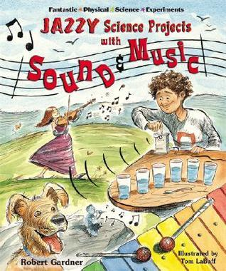 Jazzy Science Projects with Sound and Music Robert Gardner