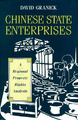 Chinese State Enterprises: A Regional Property Rights Analysis  by  David Granick