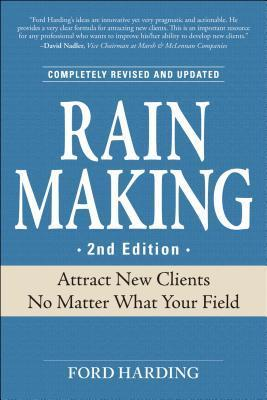 Rain Making: Attract New Clients No Matter What Your Field  by  Ford Harding