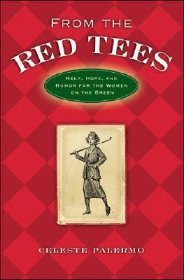 From the Red Tees: Help, Hope, and Humor for the Women on the Green Celeste Palermo