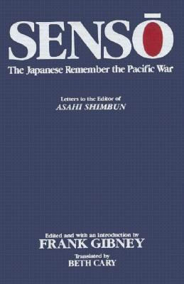 SENSO: The Japanese Remember the Pacific War: Letters to the Editor of Asahi Shimbun Frank B. Gibney
