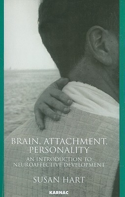 Brain, Attachment, Personality: An Introduction to Neuro-Affective Development Susan Hart