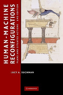 Human-Machine Reconfigurations: Plans and Situated Actions Lucy Suchman