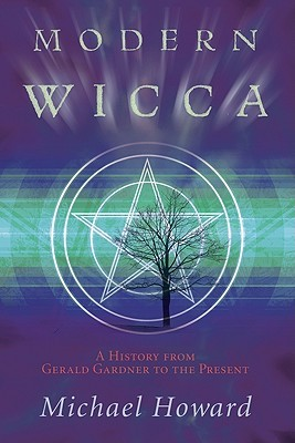 Modern Wicca: A History from Gerald Gardner to the Present  by  Michael Howard