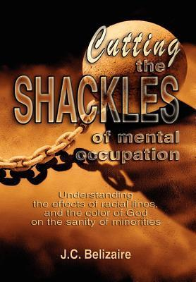 Cutting the Shackles of Mental Occupation J. C. Belizaire