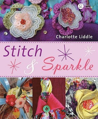 Stitch And Sparkle: 15 Easy Projects To Stick And Sew  by  Charlotte Liddle