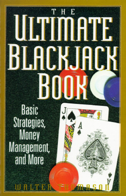 The Ultimate Blackjack Book: Basic Strategies, Money Management, and More  by  Walter Thomason