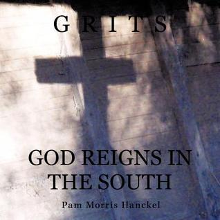 Grits: God Reigns in the South  by  Pam Morris Hanckel