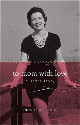 To Mom with Love: A Sons Story  by  Dennis R. Piana