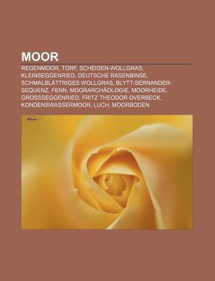 Moor: Regenmoor, Torf, Scheiden-Wollgras, Kleinseggenried, Deutsche Rasenbinse, Schmalbl Ttriges Wollgras, Blytt-Sernander-S Source Wikipedia