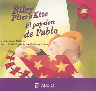 Riley Flies a Kite/El Papalote de Pablo Susan Blackaby