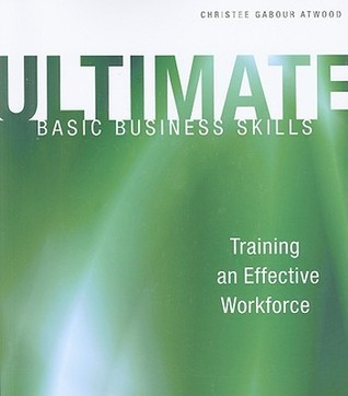 Ultimate Basic Business Skills: Training an Effective Workforce [With CDROM] Christee Gabour Atwood