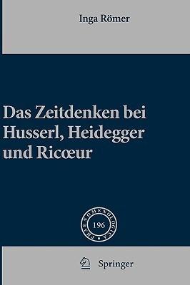 Das Zeitdenken bei Husserl, Heidegger und Ricoeur (Phaenomenologica) Inga Ramer
