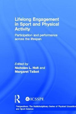 Lifelong Engagement in Sport and Physical Activity: Participation and Performance Across the Lifespan Margaret Talbot