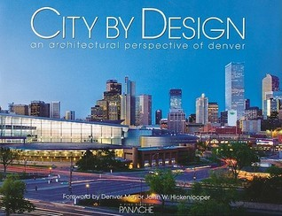 City  by  Design Denver: An Architectural Perspective of Denver (City by Design, #9) by Panache Partners, LLC