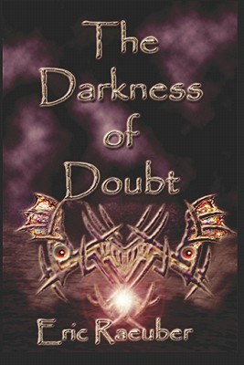 The Darkness of Doubt Eric Raeuber
