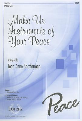 Make Us Instruments of Your Peace: SATB or SAB Jean Anne Shafferman