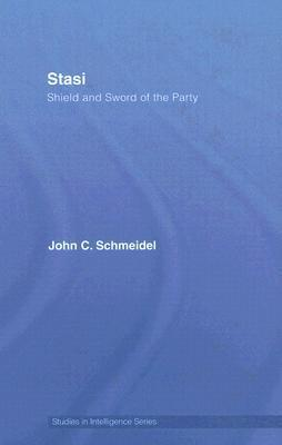 Stasi: Shield and Sword of the Party John Schmeidel