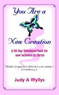 You Are a New Creation: A 60-Day Devotional Book for New Believers in Christ  by  Judy A Wyllys