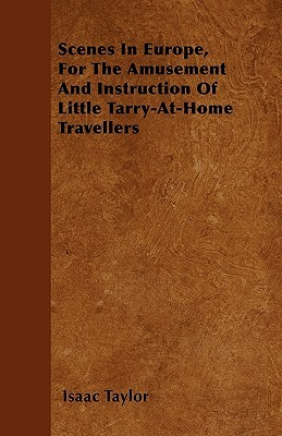 Scenes in Europe, for the Amusement and Instruction of Little Tarry-At-Home Travellers  by  Isaac Taylor