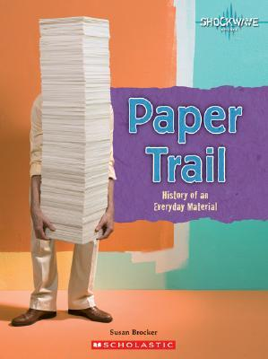 Paper Trail: History of an Everyday Material Susan Brocker