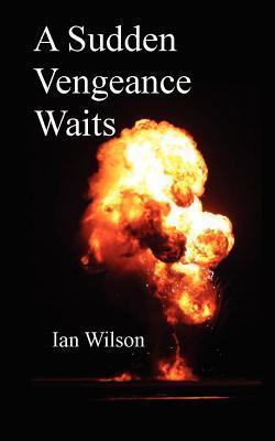 A Sudden Vengeance Waits Ian Wilson