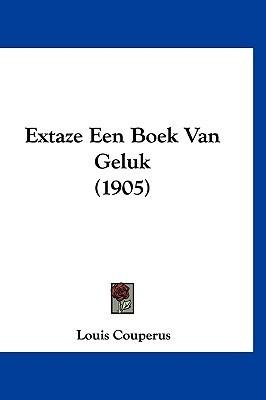 Extaze Een Boek Van Geluk (1905) Louis Couperus